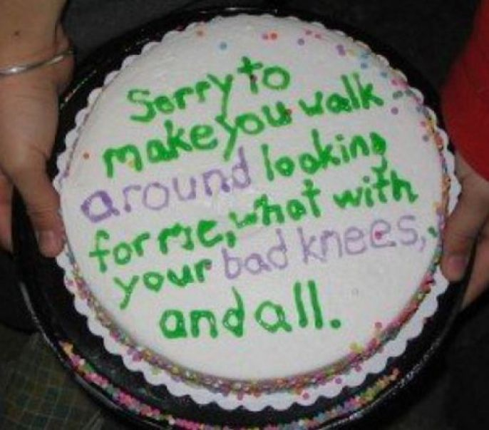 Sorry You had to walk around cake