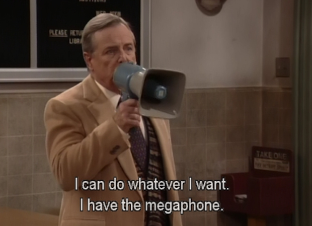 And finally, a megaphone always makes you important: