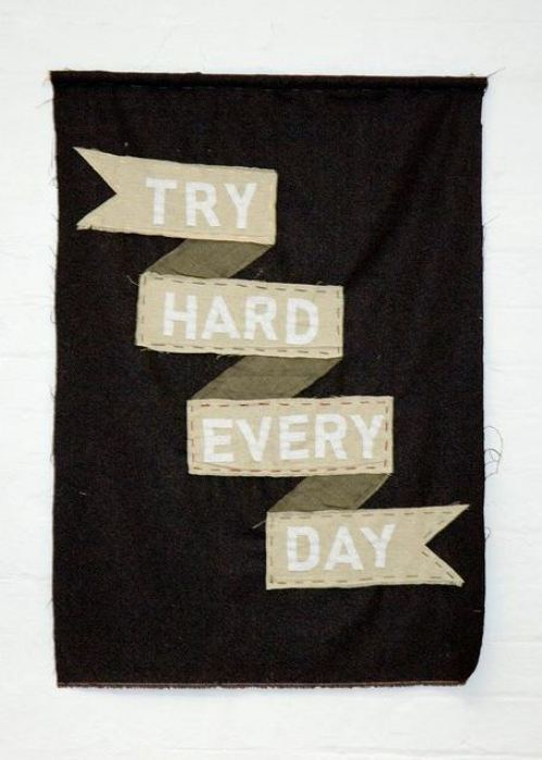 Try hard every day