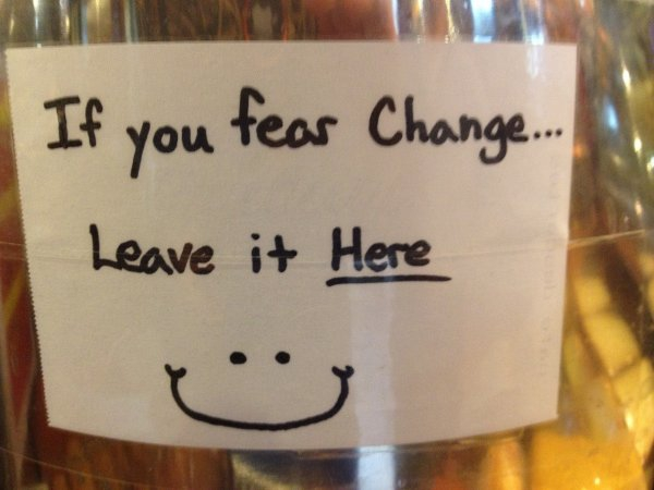 Scared of change?