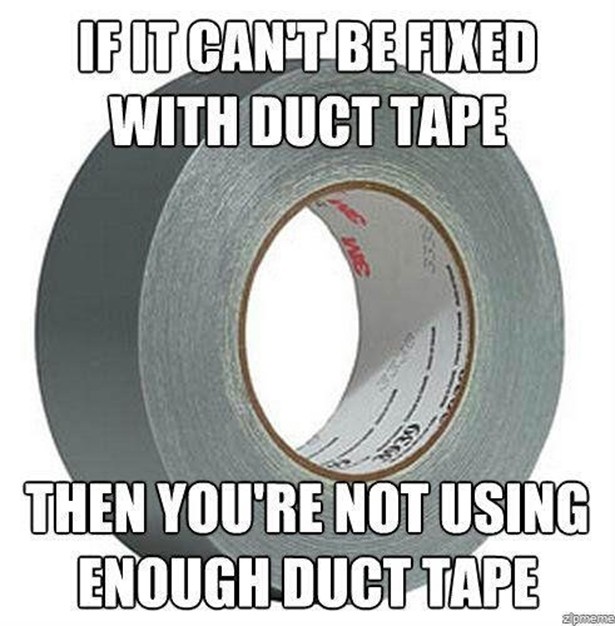 Duct Tape Solves all
