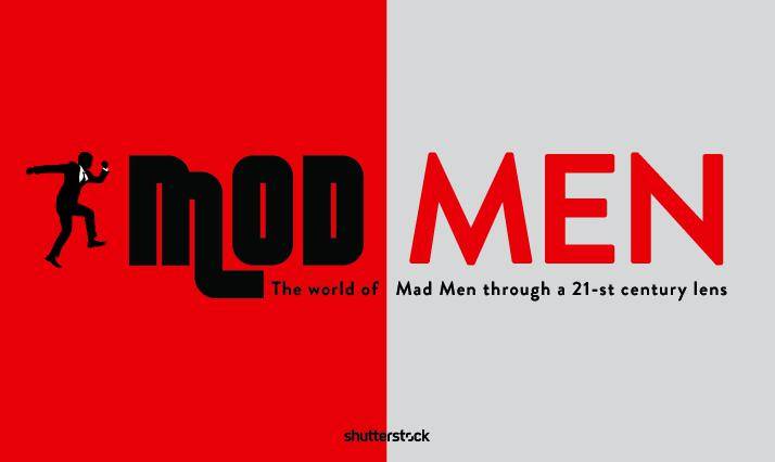 """Mod Men"" - The World of ""Mad Men"" Through a 21-st Century Lens"