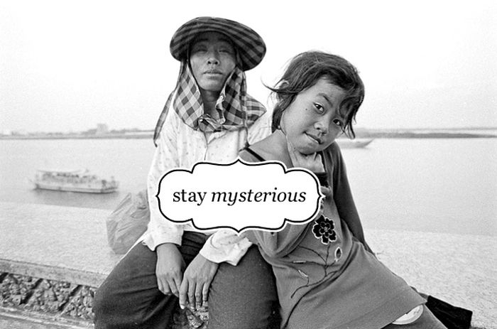 Stay mysterious