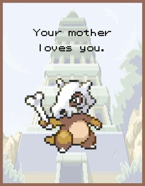 Your mother loves you.