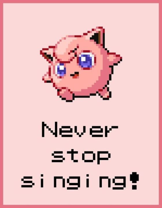 Never stop singing!