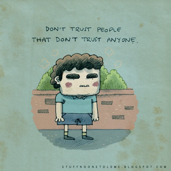 Don't trust people, that don't trust anyone