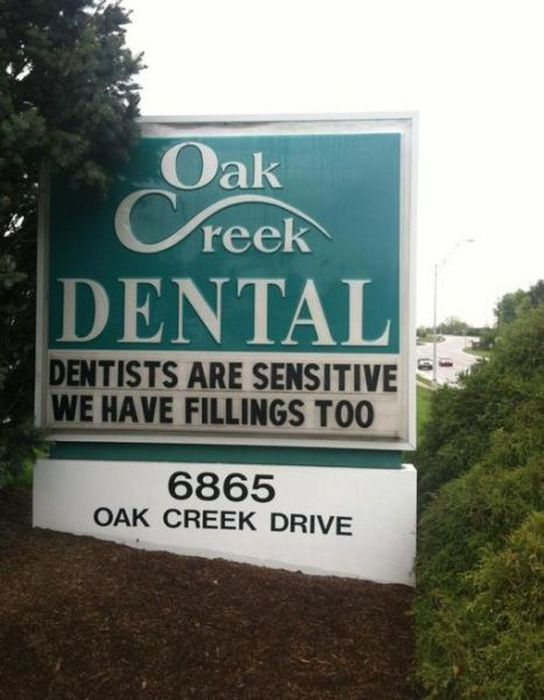 Dentists are sensitive, we have fillings too